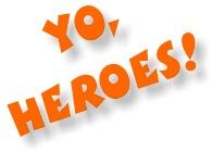 Yo, Heroes!